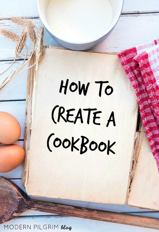 How To Create a Cookbook - Good idea for Good Food Month