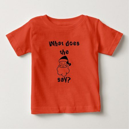 What do the Santa Claus say? Baby T-Shirt - click/tap to personalize and buy