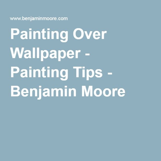 Painting Over Wallpaper - Painting Tips - Benjamin Moore