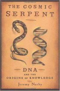 The Cosmic Serpent: DNA and the Origins of Knowledge (Paperback)... Cover Art