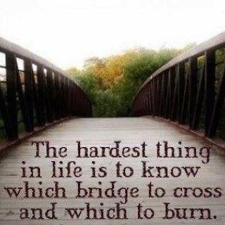 The hardest thing in life is to know which bridge to cross and which to burn.Words Of Wisdom, Life Quotes, Lifelessons, Inspiration, Life Lessons, So True, The Bridges, Burning Bridges, True Stories