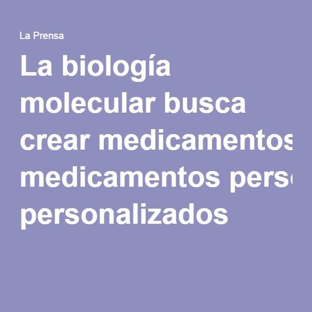 La biología molecular busca crear medicamentos personalizados
