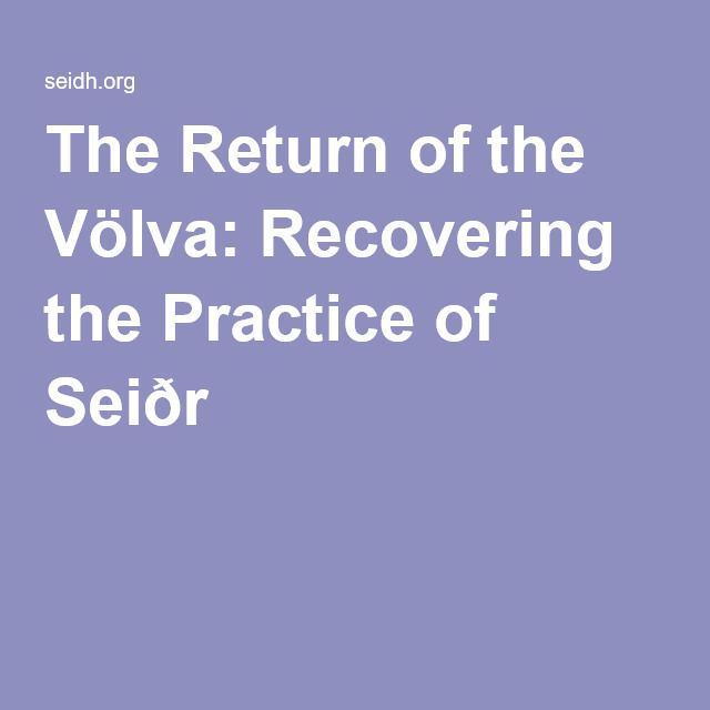 The Return of the Völva: Recovering the Practice of Seiðr