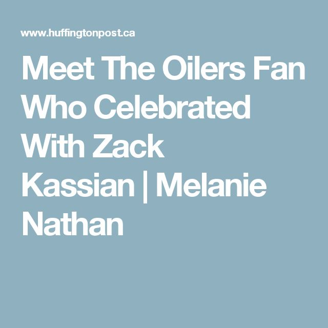 Meet The Oilers Fan Who Celebrated With Zack Kassian|Melanie Nathan