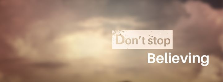 Don't stop believing facebook cover☺