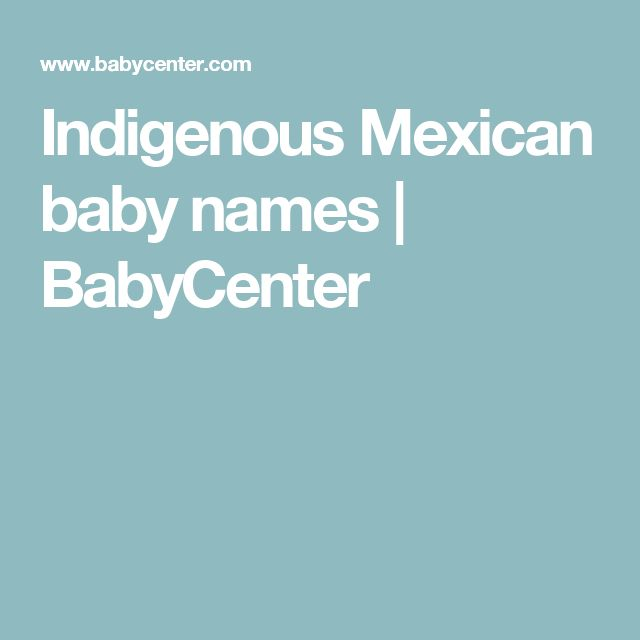 Indigenous Mexican baby names | BabyCenter