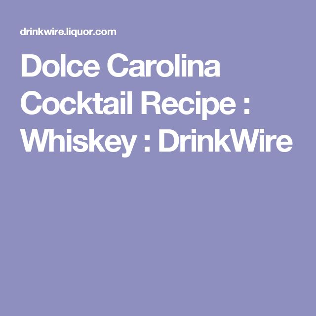 Dolce Carolina Cocktail Recipe : Whiskey : DrinkWire