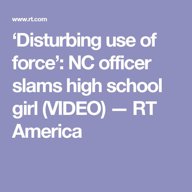 'Disturbing use of force': NC officer slams high school girl (VIDEO) — RT America