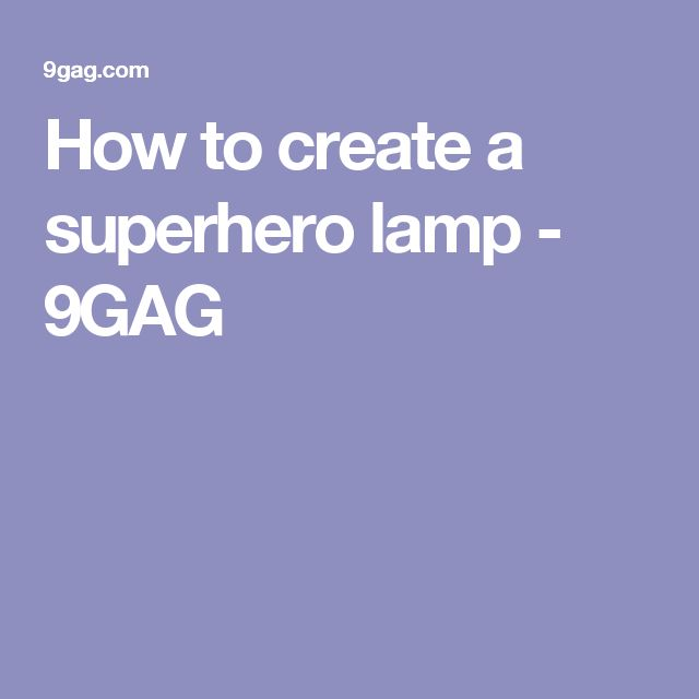 How to create a superhero lamp - 9GAG