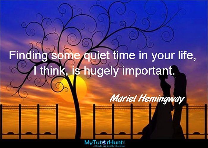 "Finding some quiet time in your life, I think, is hugely important. ""Mariel Hemingway"""