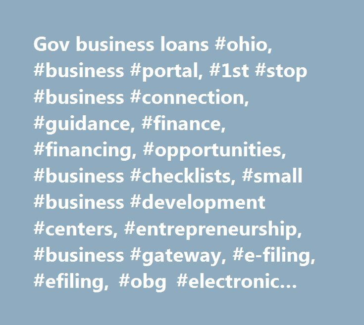Gov business loans #ohio, #business #portal, #1st #stop #business #connection, #guidance, #finance, #financing, #opportunities, #business #checklists, #small #business #development #centers, #entrepreneurship, #business #gateway, #e-filing, #efiling, #obg #electronic #filing http://florida.nef2.com/gov-business-loans-ohio-business-portal-1st-stop-business-connection-guidance-finance-financing-opportunities-business-checklists-small-business-development-centers-entrepre/  # Starting a…