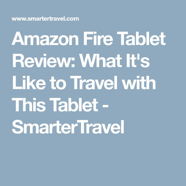 Amazon Fire Tablet Review: What It's Like to Travel with This Tablet - SmarterTravel