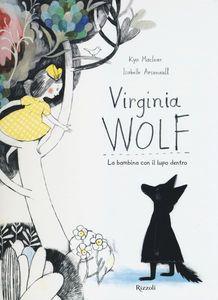 Foto Cover di Virginia Wolf. La bambina con il lupo dentro, Libro di Kyo MacLear,Isabelle Arsenault, edito da Rizzoli