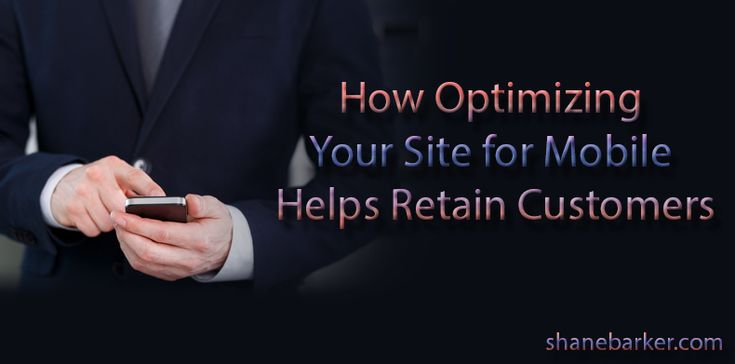 How Optimizing Your Site for Mobile Helps Retain Customers