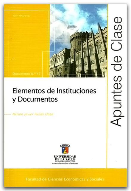 Apuntes de clase No 47, Elementos de instituciones y documentos - Nelson Javier Pulido Daza - Universidad de La Salle    http://www.librosyeditores.com/tiendalemoine/bibliotecologia/2286-apuntes-de-clase-no-47-elementos-de-instituciones-y-documentos.html    Editores y distribuidores.