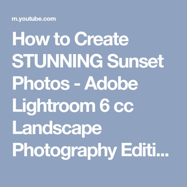How to Create STUNNING Sunset Photos - Adobe Lightroom 6 cc Landscape Photography Editing Tutorial - YouTube
