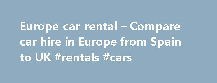 Europe car rental – Compare car hire in Europe from Spain to UK #rentals #cars http://rentals.remmont.com/europe-car-rental-compare-car-hire-in-europe-from-spain-to-uk-rentals-cars/  #car rental europe # Europe car rental – Compare car hire in Europe from Spain to UK It really could not be any easier, just follow the simple steps to go through our quick, easy booking process and you can be guaranteed that you ve just booked cheap car hire in Europe from the bestContinue readingTitled as…