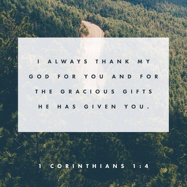 """I thank my God always on your behalf, for the grace of God which is given you by Jesus Christ; That in every thing ye are enriched by him, in all utterance, and in all knowledge;"" ‭‭1 Corinthians‬ ‭1:4-5‬ ‭KJV‬‬ http://bible.com/1/1co.1.4-5.kjv"