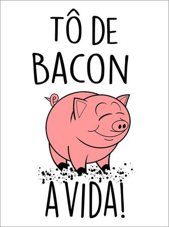 Placas Decorativas Tô de Bacon com a vida