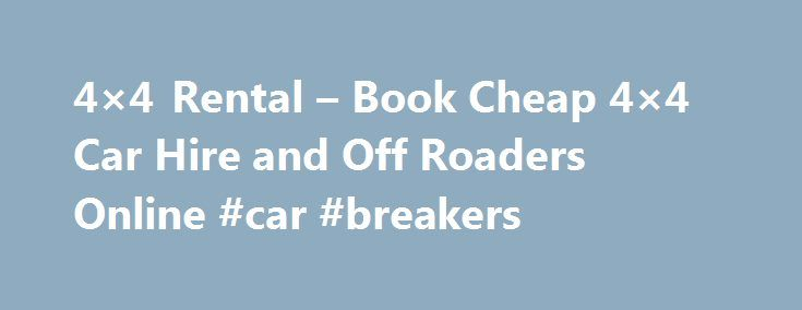 4×4 Rental – Book Cheap 4×4 Car Hire and Off Roaders Online #car #breakers http://car.remmont.com/4x4-rental-book-cheap-4x4-car-hire-and-off-roaders-online-car-breakers/  #car hire usa # 4×4 Rental 4×4 Rental Welcome to 4×4 Rental dot com, the home of 4×4 and off road car rental on the net! We offer a great range of 4×4 rental vehicles all around the world from the UK and USA to South Africa and throughout Europe. We are the 4×4 rental […]The post 4×4 Rental – Book Cheap 4×4 Car Hire and Off…