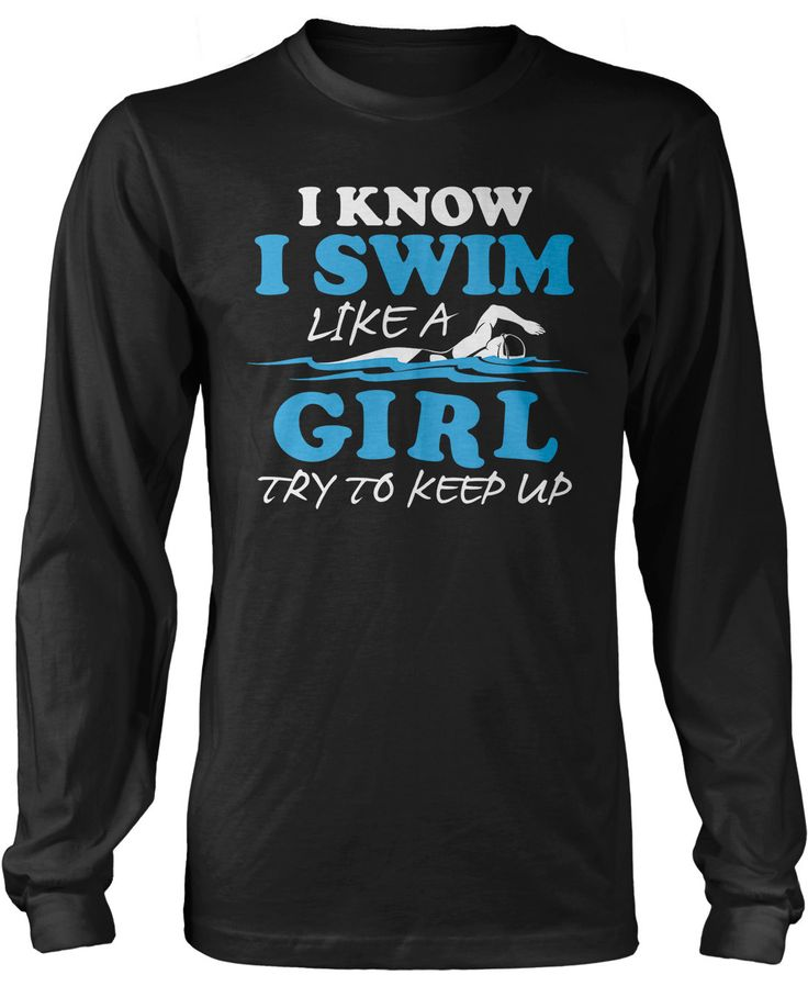 I know I swim like a girl try to keep up The perfect t-shirt for any awesome swimmer. Order yours today! Premium, Women's Fit & Long Sleeve T-Shirts Made from 100% pre-shrunk cotton jersey. Heathered