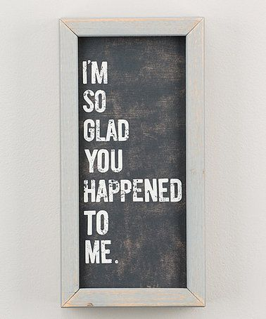 Look what I found on #zulily! 'So Glad You Happened' Framed Board #zulilyfinds