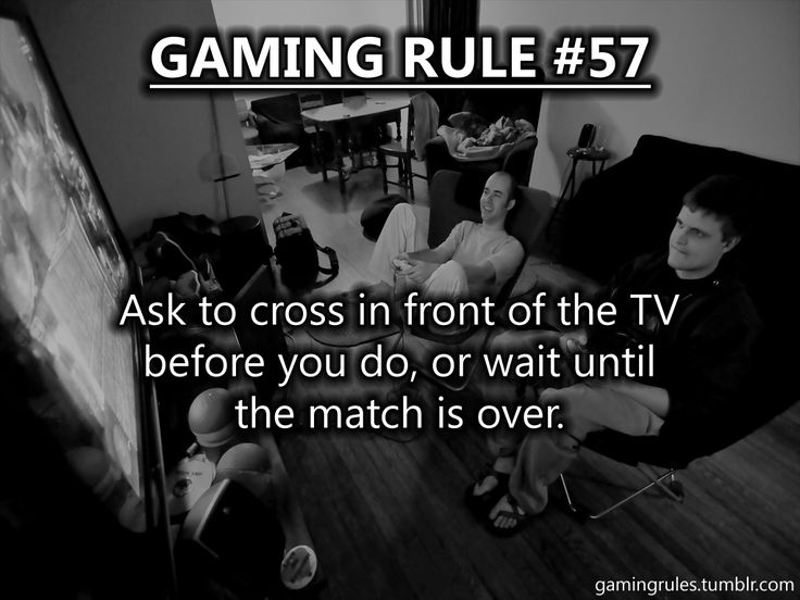Gaming Rules. Why does everyone think that we can somehow stay alive in the game while they stand in front of us for a zillion seconds?!?!?!