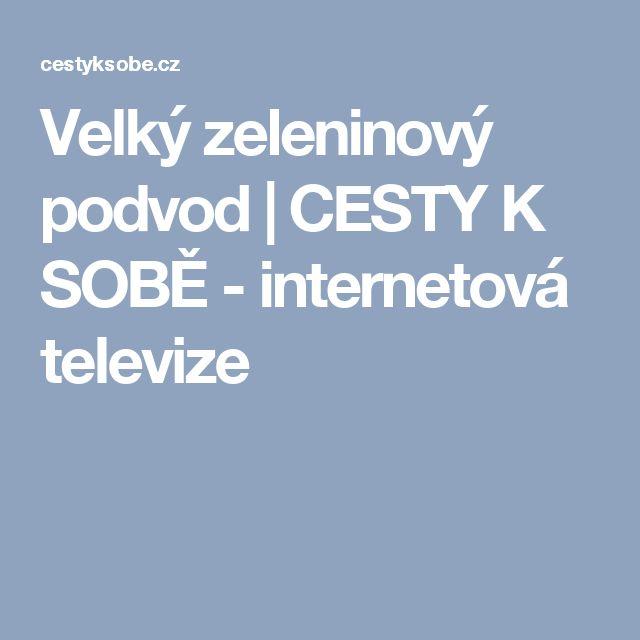 Velký zeleninový podvod | CESTY K SOBĚ - internetová televize