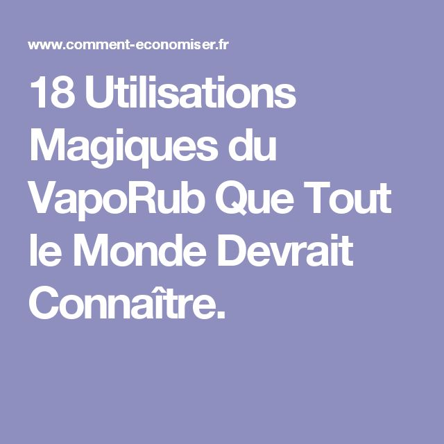 18 Utilisations Magiques du VapoRub Que Tout le Monde Devrait Connaître.