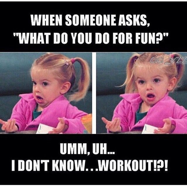 198 best Gym Humor images on Pinterest Workout humor, Workout - what do you do for fun