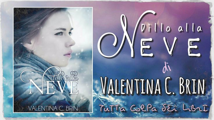 """Segnalazione —> Made in Italy """"Dillo alla neve"""" di Valentina C. Brin"""