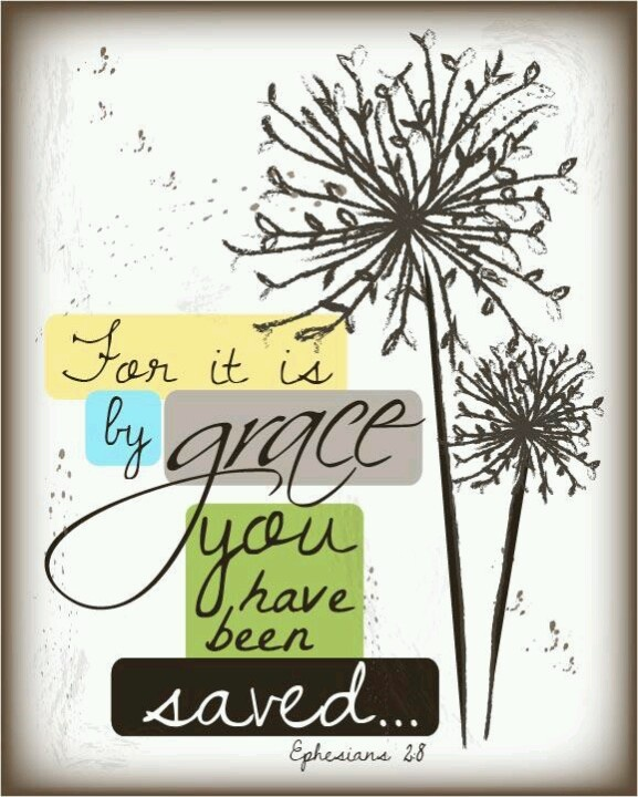 It is by grace you have been saved. (by Emily Burger)
