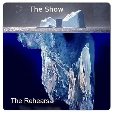 True. If you don't like the work of rehearsal, find something else to do with your life!