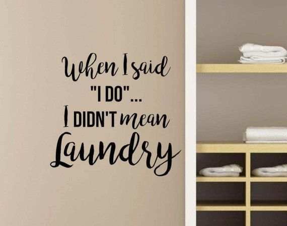 Laundry Room Decal When I Said I Do I Didnt Mean  Laundry Room Decor Laundry  Room Decal Laundry Room Art Laundry Wall Quote LaundryWallDecal Part 58