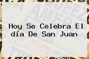 http://tecnoautos.com/wp-content/uploads/imagenes/tendencias/thumbs/hoy-se-celebra-el-dia-de-san-juan.jpg Dia De San Juan. Hoy se celebra el día de San Juan, Enlaces, Imágenes, Videos y Tweets - http://tecnoautos.com/actualidad/dia-de-san-juan-hoy-se-celebra-el-dia-de-san-juan/