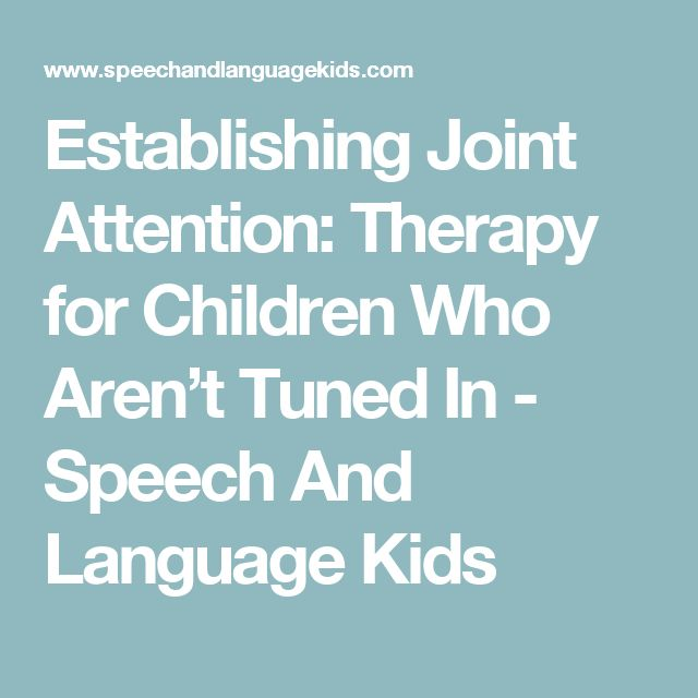 Establishing Joint Attention: Therapy for Children Who Aren't Tuned In - Speech And Language Kids