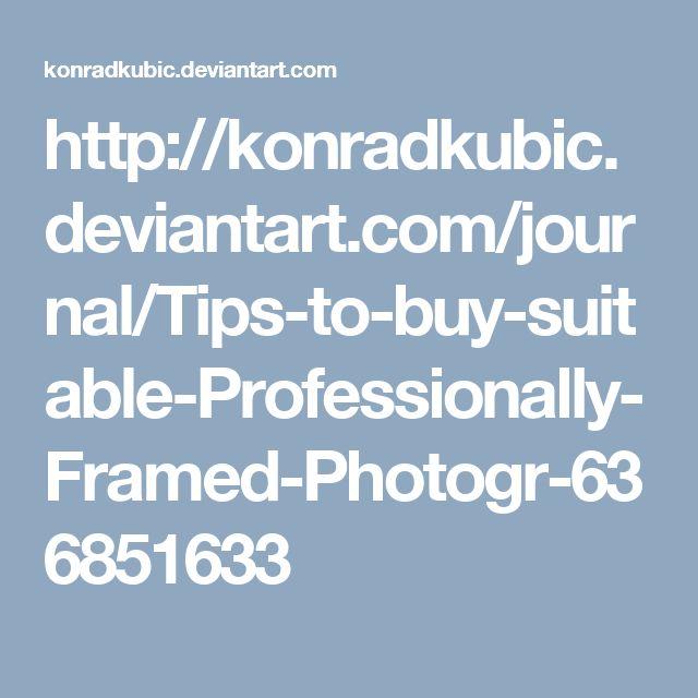 http://konradkubic.deviantart.com/journal/Tips-to-buy-suitable-Professionally-Framed-Photogr-636851633