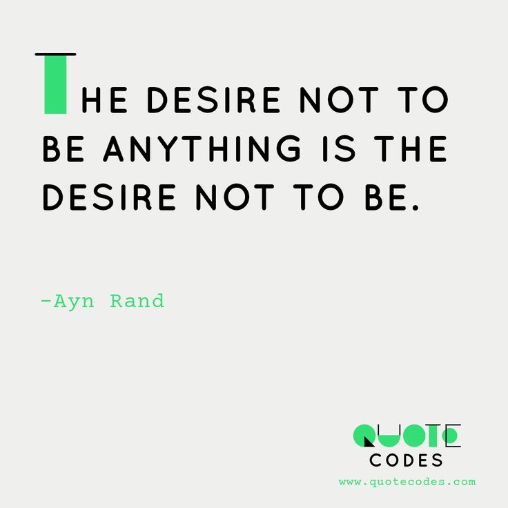The desire not to be anything is the desire not to be - Ayn Rand #QuotesPorn #quote #quotes #leadership #inspiration #life #love #motivation #quoteoftheday #success #wisdom #image