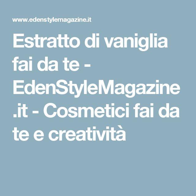 Estratto di vaniglia fai da te - EdenStyleMagazine.it - Cosmetici fai da te e creatività