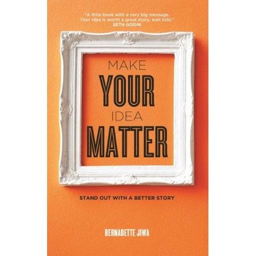 Make Your Idea Matter by Bernadette Jiwa
