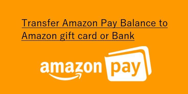 Transfer amazon pay balance to amazon gift card or bank