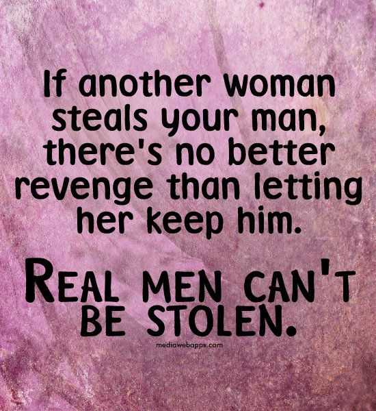 If another woman steals your man, there`s no better ...
