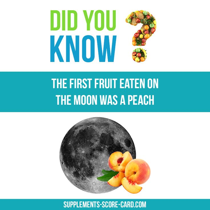 Peach on the moon  The first fruit eaten on the moon was a peach.