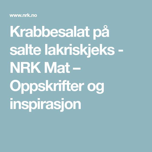 Krabbesalat på salte lakriskjeks - NRK Mat – Oppskrifter og inspirasjon