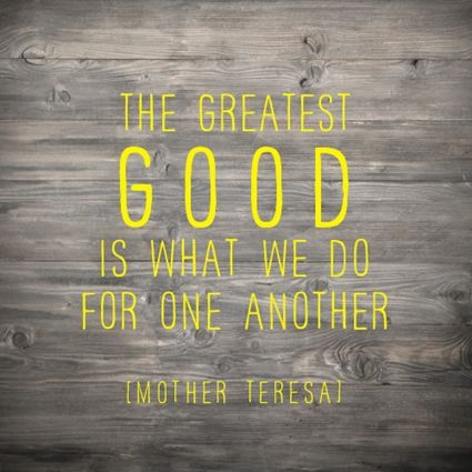04.17.13-Mother-Teresa-quotes-the-greatest-good.jpg 425×425 pixels