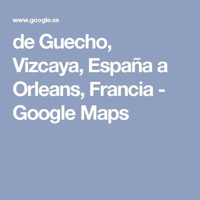 de Guecho, Vizcaya, España a Orleans, Francia - Google Maps