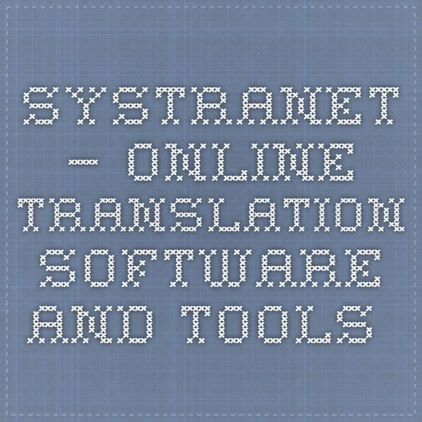 SYSTRANet – Online translation software and tools