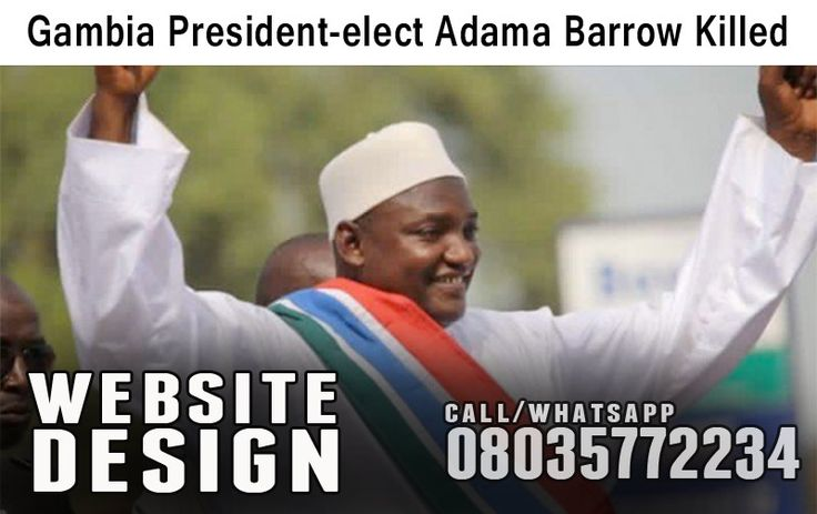 Gambian President-Elect, Adama Barrow Shot Dead   Banjul – Gambia's president-elect Adama Barrow who vowed to take office on January 19 despite the refusal of outgoing President Yahya Jammeh to give up power has been killed by unknown assailants.  The assailants overpowered the security guards of Mr. Barrow, leaving two of the guards dead and .... >>> See More >>>http://u.to/_82fDw  ***************  You need a presence on the web and a tailor-made website at affor