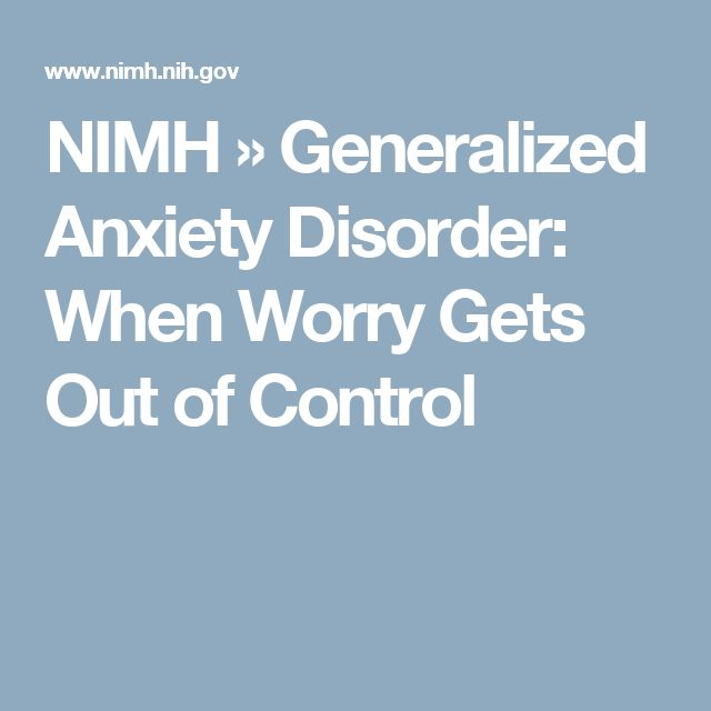 NIMH » Generalized Anxiety Disorder: When Worry Gets Out of Control