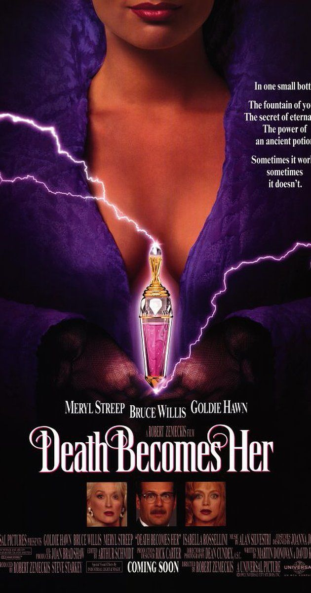 "8. Death Becomes Her (1992) - Horror Comedy - ""When a woman learns of an immortality treatment, she sees it as a way to outdo her long-time rival."""